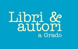 Libri & Autori a Grado 2017 @ Grado (Go) | Grado | Friuli-Venezia Giulia | Italia