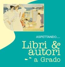 Libri & Autori a Grado @ Grado (GO) | Grado | Friuli-Venezia Giulia | Italia