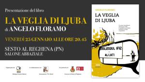 La Veglia di Ljuba - Presentazione del libro di Angelo Floramo @ Sesto al Reghena (Pn)