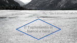 Gemona, my well-being destination - Il Tagliamento in bianco e nero @ Ufficio Turistico Gemona | Gemona | Friuli-Venezia Giulia | Italia