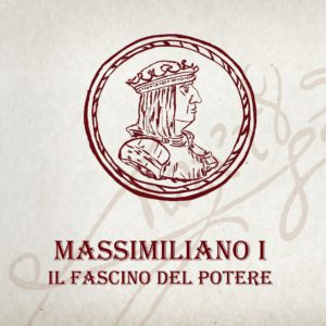 Mostra Massimiliano I il Fascino del Potere @ Gorizia | Gorizia | Friuli-Venezia Giulia | Italia